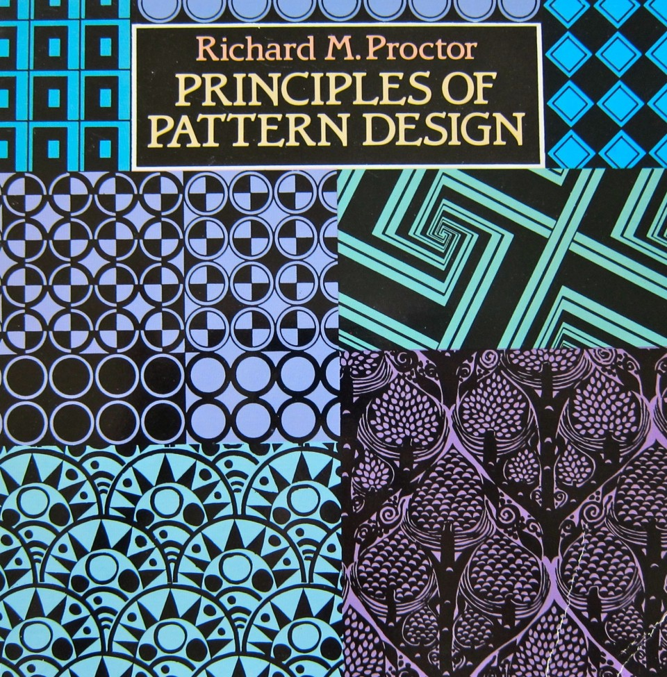 Principles of Pattern Design by Richard M. Proctor, 1990 republication of 1970 edition, Dover