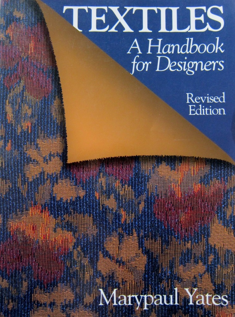 Textiles: A Handbook for Designers by Marypaul Yates. Rev. edition, 1996, 1986, W.W. Norton & Co.