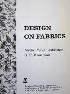 Design on Fabrics by Meda Parker Johnston and Glen Kaufman, 1967, Reinhold Publishing. Title page.
