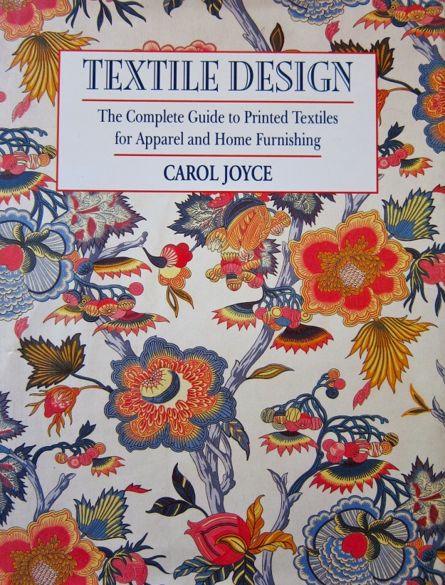 Textile Design: The Complete Guide to Printed Textiles for Apparel and Home Furnishing by Carol Joyce, 1993, Watson-Guptill